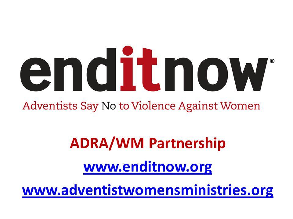 ADRA/WM Partnership www.enditnow.org www.adventistwomensministries.org