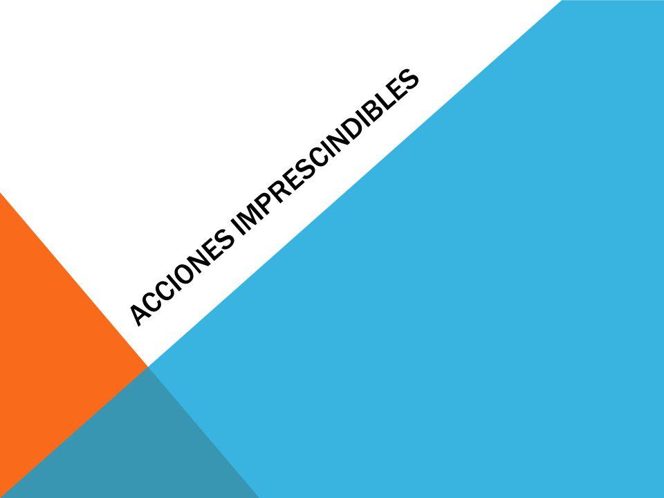 ACCIONES IMPRESCINDIBLES