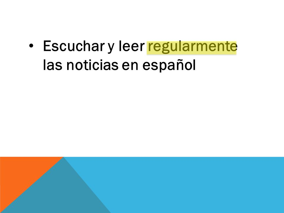 Escuchar y leer regularmente las noticias en español