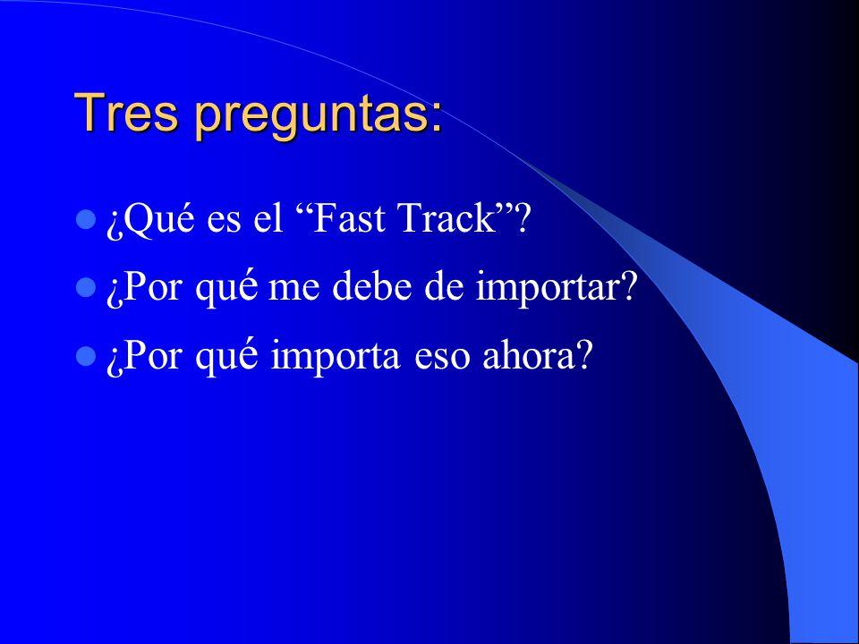 Tres preguntas: ¿Qué es el Fast Track ¿Por qu é me debe de importar ¿Por qu é importa eso ahora
