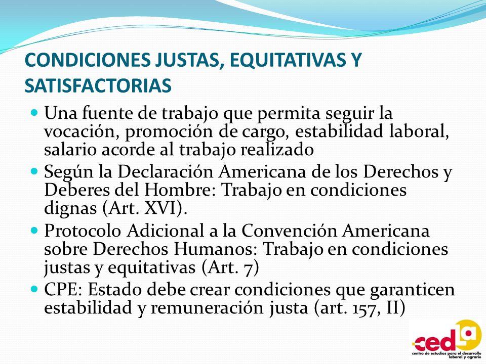 CONDICIONES JUSTAS, EQUITATIVAS Y SATISFACTORIAS Una fuente de trabajo que permita seguir la vocación, promoción de cargo, estabilidad laboral, salari