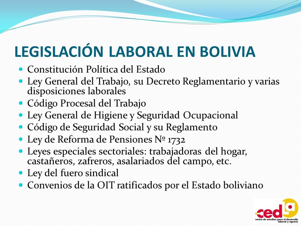 LEGISLACIÓN LABORAL EN BOLIVIA Constitución Política del Estado Ley General del Trabajo, su Decreto Reglamentario y varias disposiciones laborales Cód