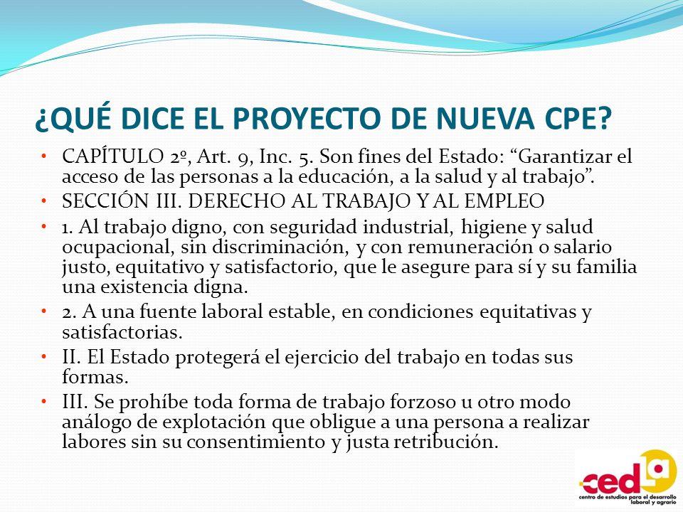 ¿QUÉ DICE EL PROYECTO DE NUEVA CPE? CAPÍTULO 2º, Art. 9, Inc. 5. Son fines del Estado: Garantizar el acceso de las personas a la educación, a la salud