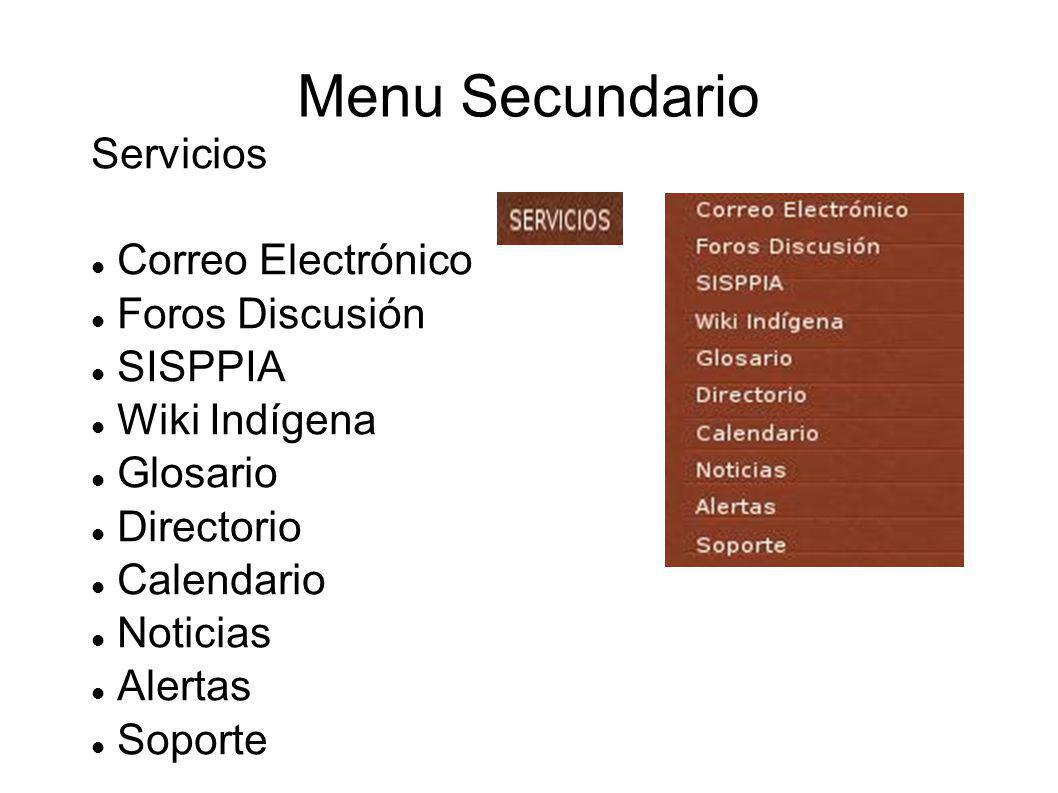 Menu Secundario Servicios Correo Electrónico Foros Discusión SISPPIA Wiki Indígena Glosario Directorio Calendario Noticias Alertas Soporte