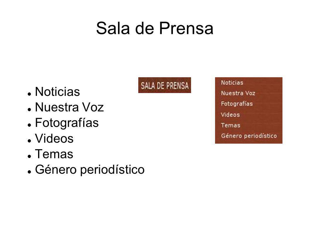 Sala de Prensa Noticias Nuestra Voz Fotografías Videos Temas Género periodístico