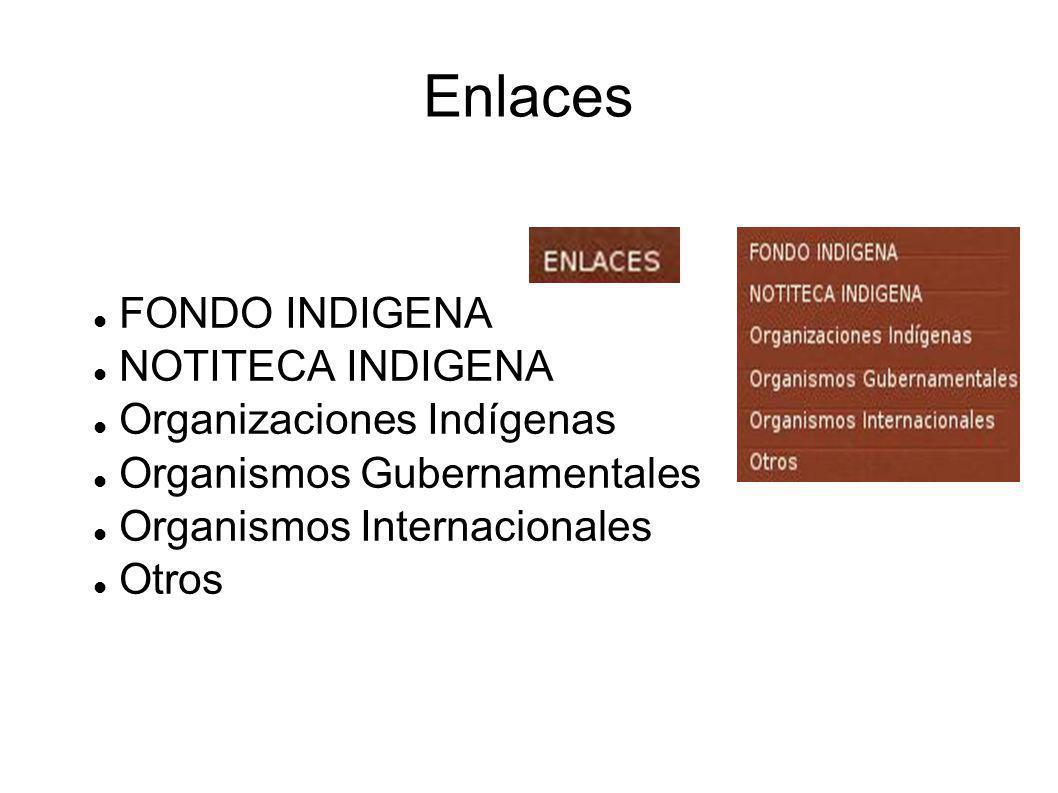 Enlaces FONDO INDIGENA NOTITECA INDIGENA Organizaciones Indígenas Organismos Gubernamentales Organismos Internacionales Otros