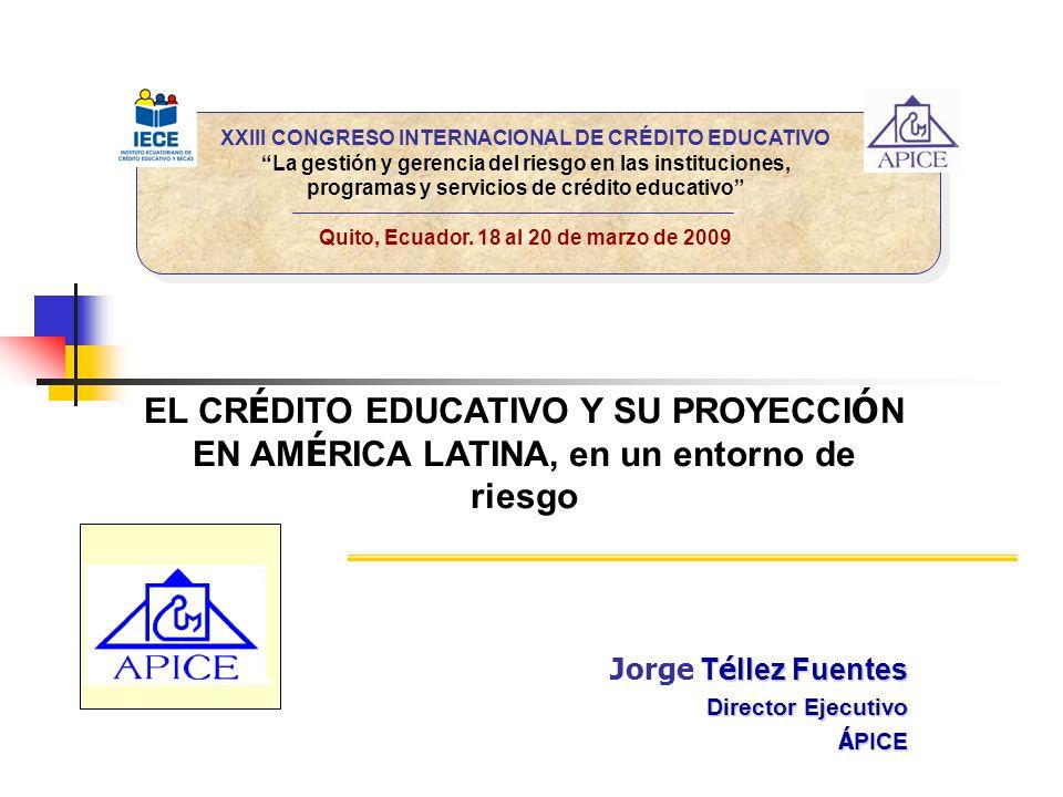 XXIII CONGRESO INTERNACIONAL DE CRÉDITO EDUCATIVO La gestión y gerencia del riesgo en las instituciones, programas y servicios de crédito educativo FUENTES DE RECURSOS financieros para el CE: Inversiones y alianzas.