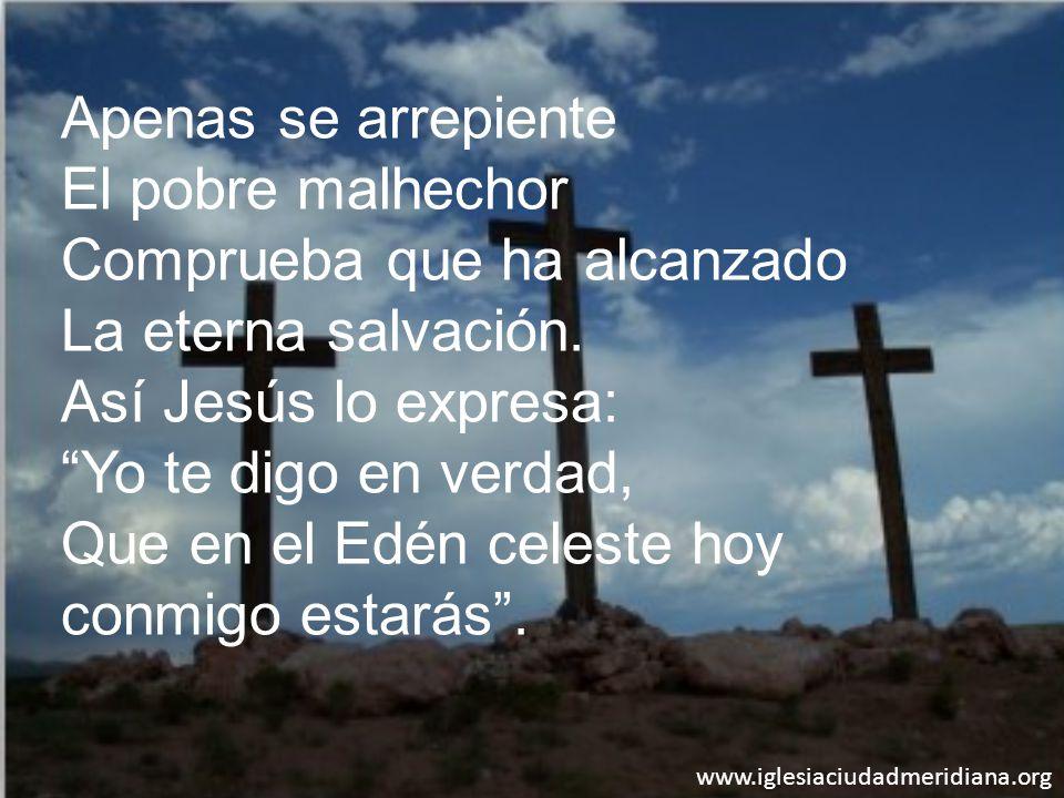 www.iglesiaciudadmeridiana.org Apenas se arrepiente El pobre malhechor Comprueba que ha alcanzado La eterna salvación. Así Jesús lo expresa: Yo te dig