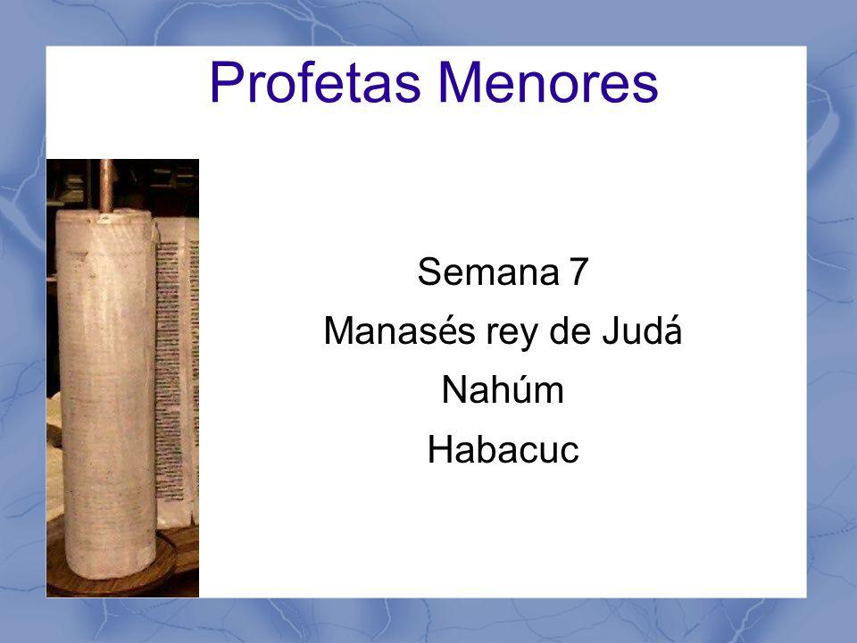 Profetas Menores Semana 7 Manas é s rey de Jud á Nahúm Habacuc