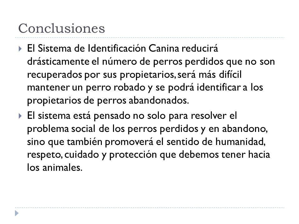 Conclusiones El Sistema de Identificación Canina reducirá drásticamente el número de perros perdidos que no son recuperados por sus propietarios, será