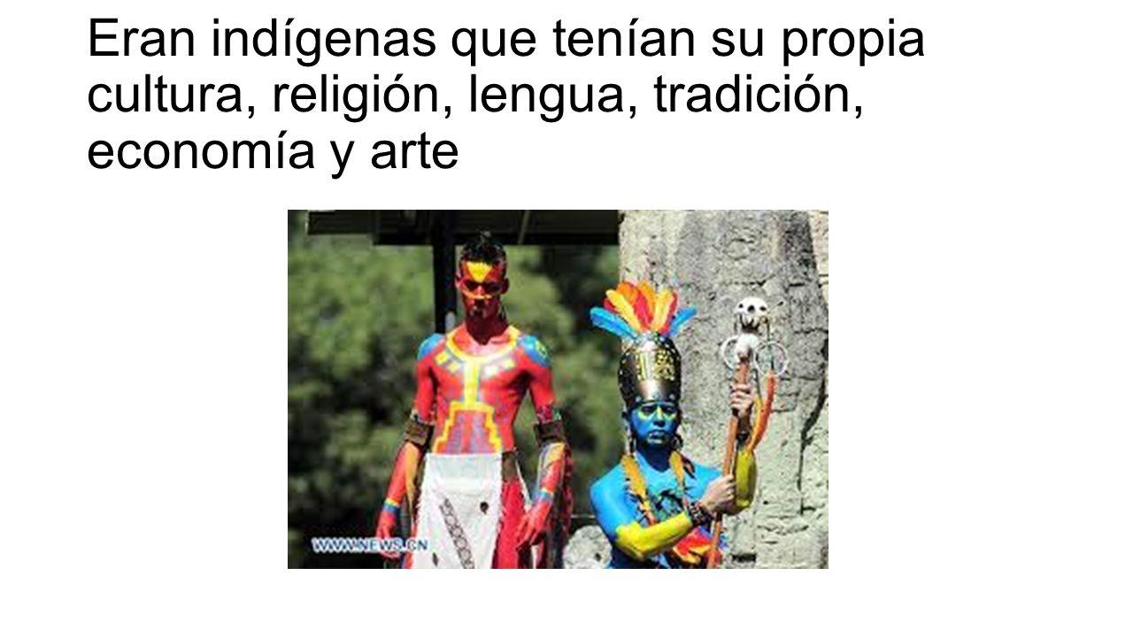 Eran indígenas que tenían su propia cultura, religión, lengua, tradición, economía y arte