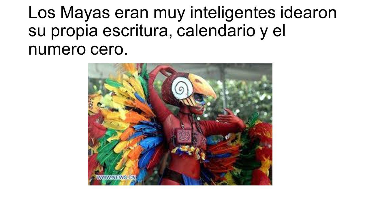 Los Mayas eran muy inteligentes idearon su propia escritura, calendario y el numero cero.