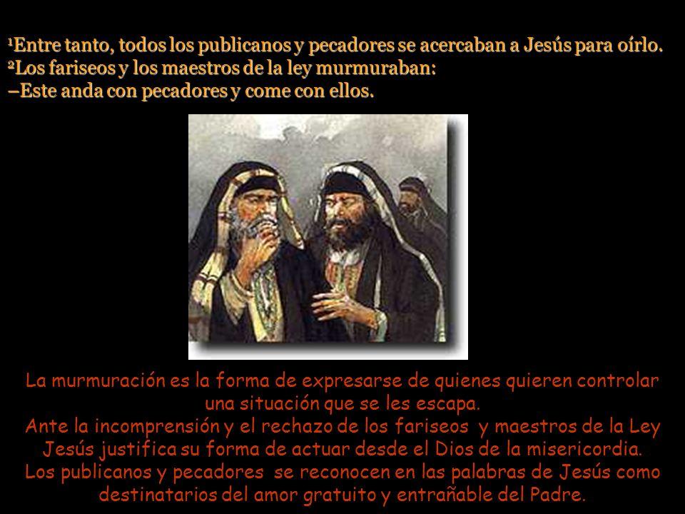 1 Entre tanto, todos los publicanos y pecadores se acercaban a Jesús para oírlo.