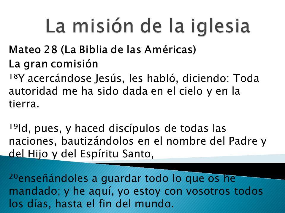Mateo 28 (La Biblia de las Américas) La gran comisión 18 Y acercándose Jesús, les habló, diciendo: Toda autoridad me ha sido dada en el cielo y en la