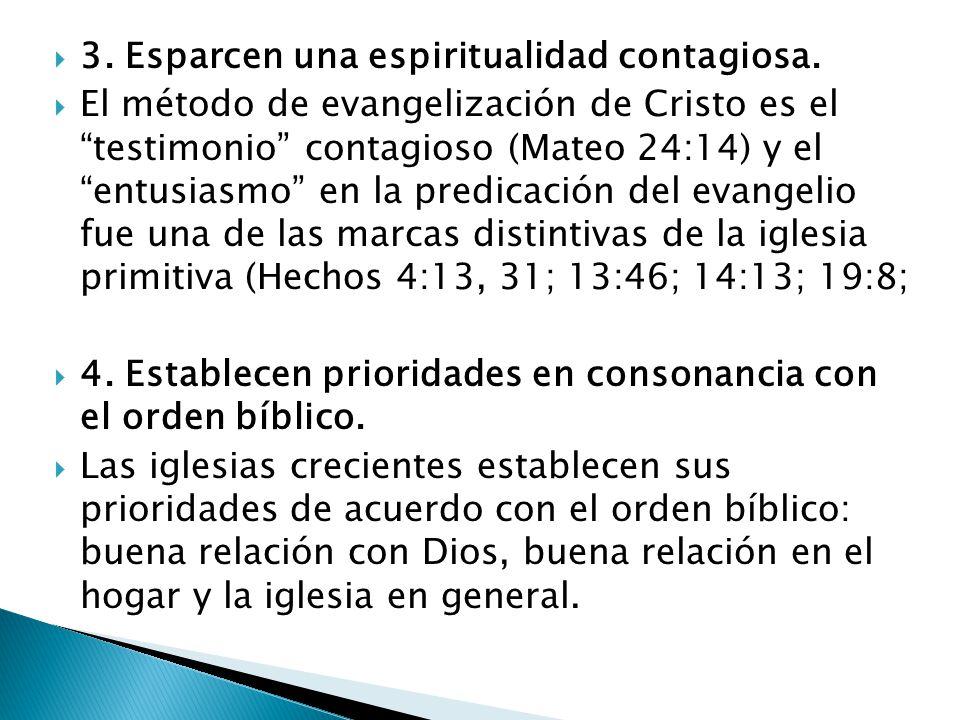 3. Esparcen una espiritualidad contagiosa. El método de evangelización de Cristo es el testimonio contagioso (Mateo 24:14) y el entusiasmo en la predi
