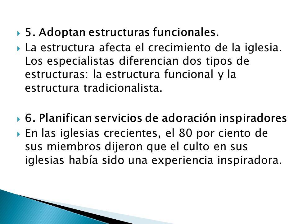 5. Adoptan estructuras funcionales. La estructura afecta el crecimiento de la iglesia. Los especialistas diferencian dos tipos de estructuras: la estr