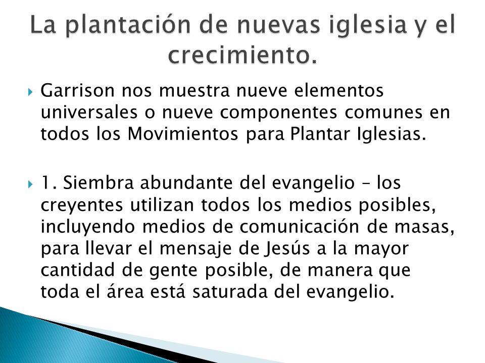 Garrison nos muestra nueve elementos universales o nueve componentes comunes en todos los Movimientos para Plantar Iglesias. 1. Siembra abundante del