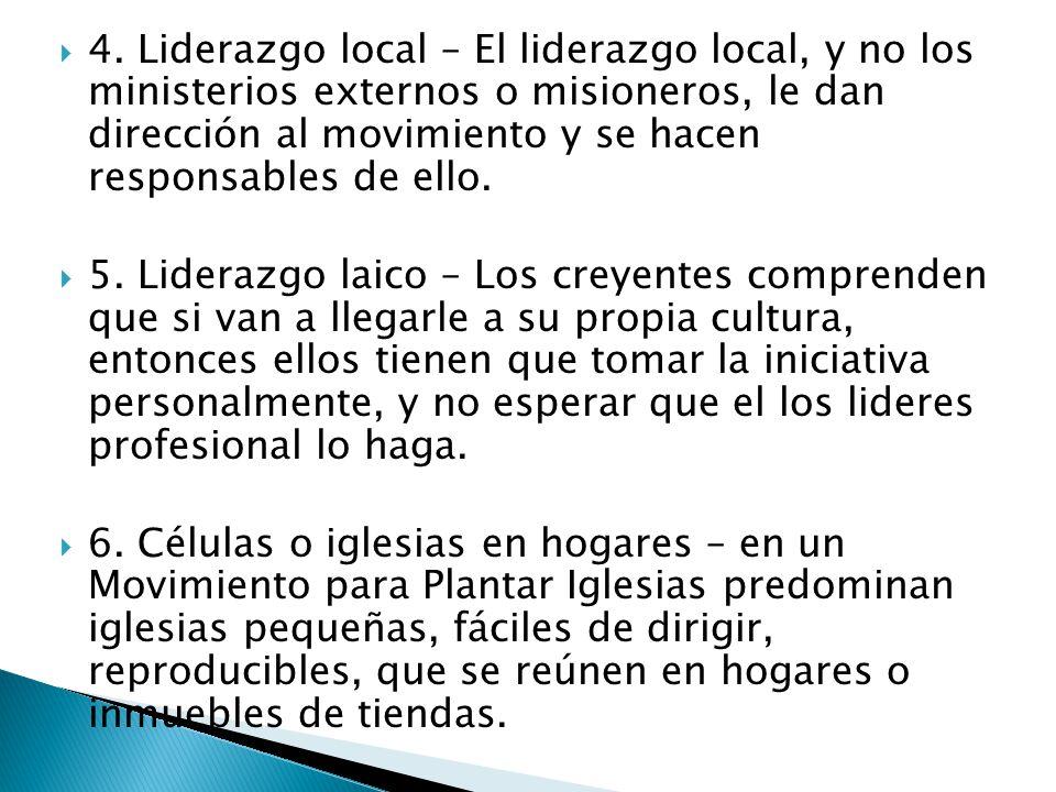 4. Liderazgo local – El liderazgo local, y no los ministerios externos o misioneros, le dan dirección al movimiento y se hacen responsables de ello. 5