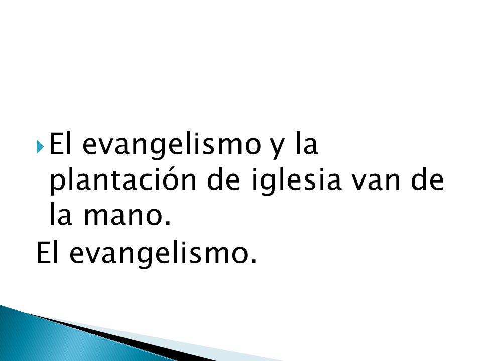 El evangelismo y la plantación de iglesia van de la mano. El evangelismo.