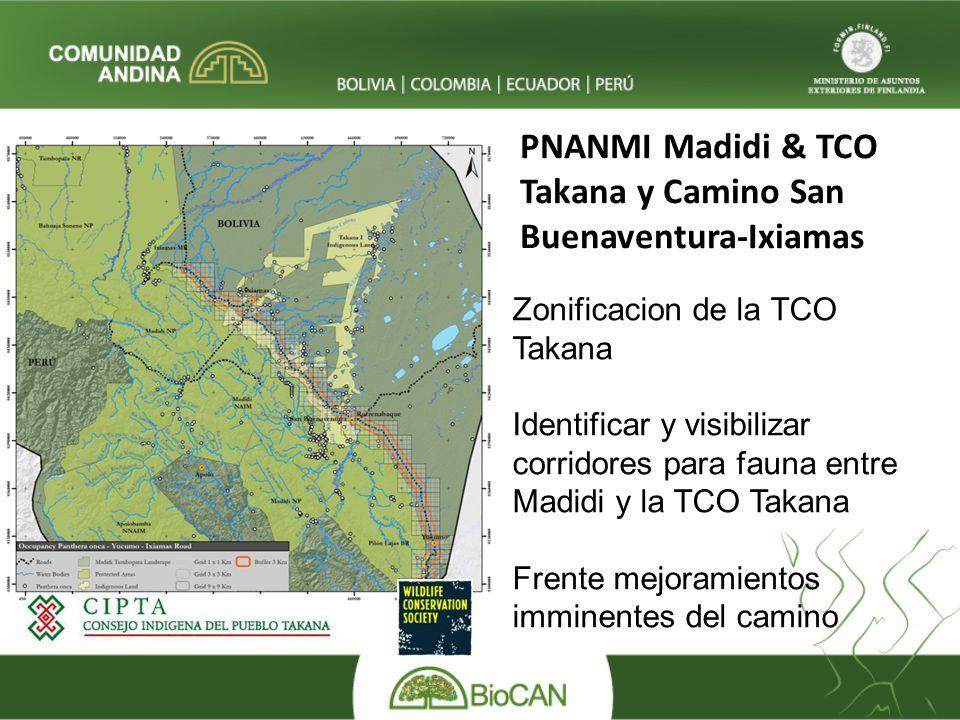 PNANMI Madidi & TCO Takana y Camino San Buenaventura-Ixiamas Zonificacion de la TCO Takana Identificar y visibilizar corridores para fauna entre Madidi y la TCO Takana Frente mejoramientos imminentes del camino