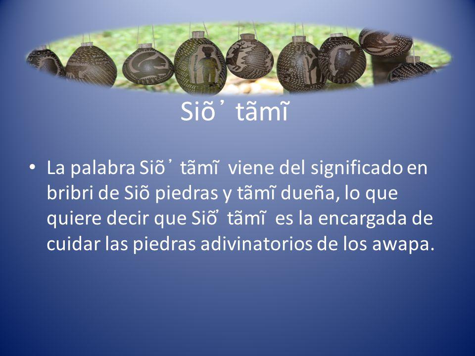 Siõ ̓ tãmĩ La palabra Siõ ̓ tãmĩ viene del significado en bribri de Siõ piedras y tãmĩ dueña, lo que quiere decir que Siõ ̓ tãmĩ es la encargada de cu