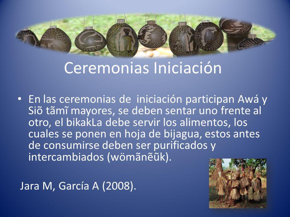 Ceremonias Iniciación En las ceremonias de iniciación participan Awá y Siõ tãmĩ mayores, se deben sentar uno frente al otro, el bikakLa debe servir lo