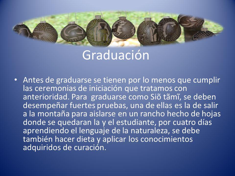 Graduación Antes de graduarse se tienen por lo menos que cumplir las ceremonias de iniciación que tratamos con anterioridad. Para graduarse como Siõ t
