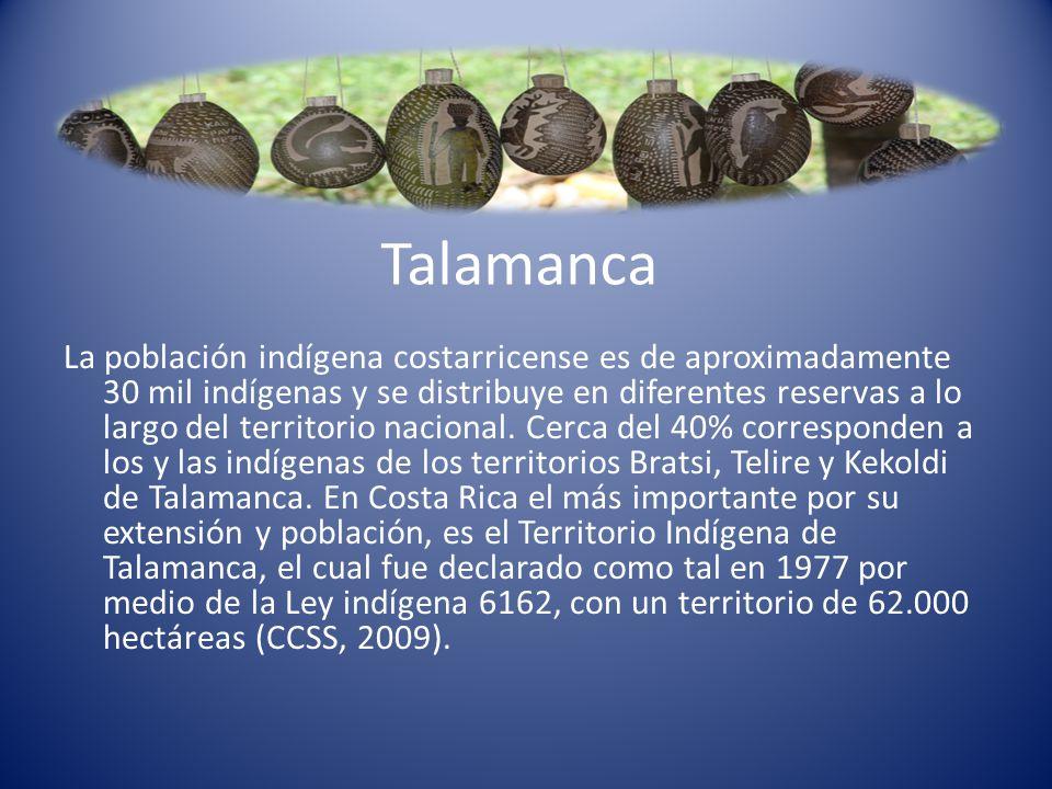 Talamanca La población indígena costarricense es de aproximadamente 30 mil indígenas y se distribuye en diferentes reservas a lo largo del territorio