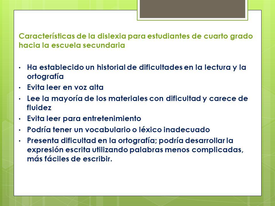 Características de la dislexia para estudiantes de cuarto grado hacia la escuela secundaria Ha establecido un historial de dificultades en la lectura