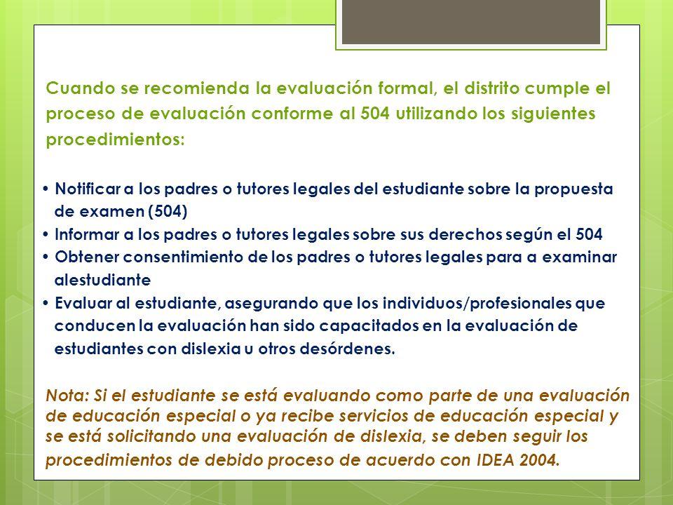 Cuando se recomienda la evaluación formal, el distrito cumple el proceso de evaluación conforme al 504 utilizando los siguientes procedimientos: Notif