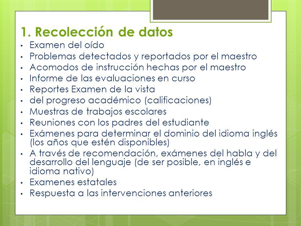 1. Recolección de datos Examen del oído Problemas detectados y reportados por el maestro Acomodos de instrucción hechas por el maestro Informe de las