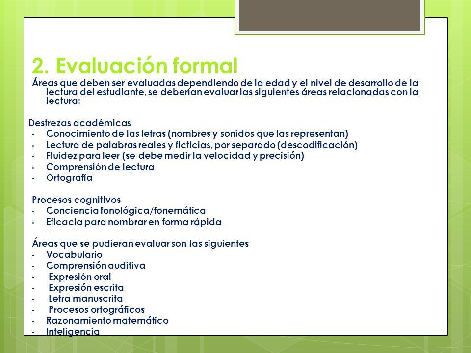 2. Evaluación formal Áreas que deben ser evaluadas dependiendo de la edad y el nivel de desarrollo de la lectura del estudiante, se deberían evaluar l