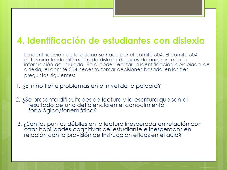 4. Identificación de estudiantes con dislexia La identificación de la dislexia se hace por el comité 504. El comité 504 determina la identificación de