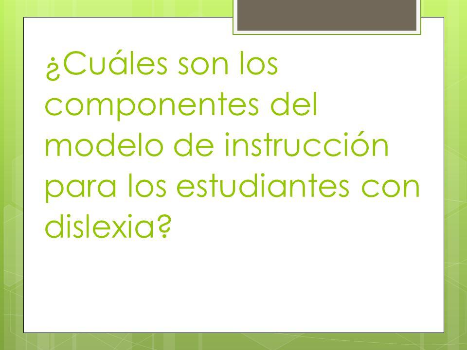 ¿Cuáles son los componentes del modelo de instrucción para los estudiantes con dislexia?