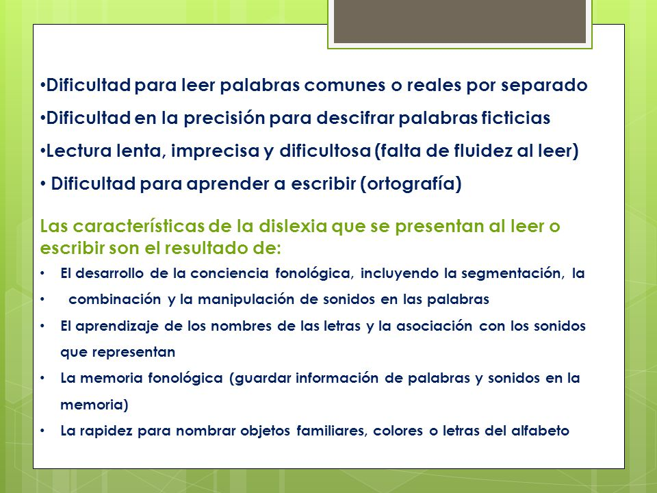 Las consecuencias secundarias de la dislexia pueden incluir lo siguiente: Dificultad variable en aspectos de la comprensión de lectura Dificultad variable en aspectos de la expresión escrita Ocupar un tiempo limitado en actividades de lectura