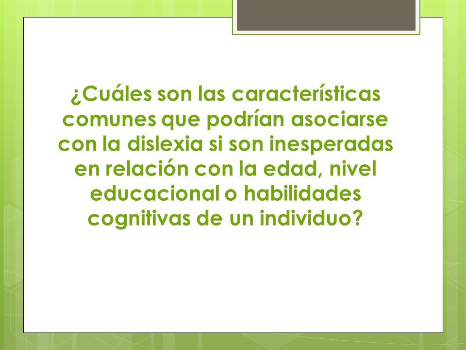 ¿Cuáles son las características comunes que podrían asociarse con la dislexia si son inesperadas en relación con la edad, nivel educacional o habilida