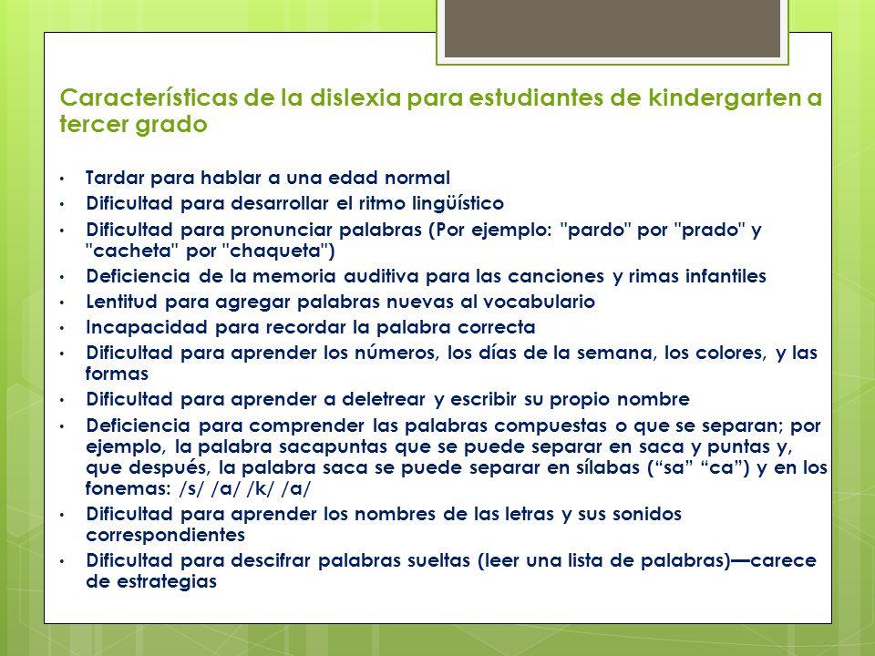 Características de la dislexia para estudiantes de kindergarten a tercer grado Tardar para hablar a una edad normal Dificultad para desarrollar el rit