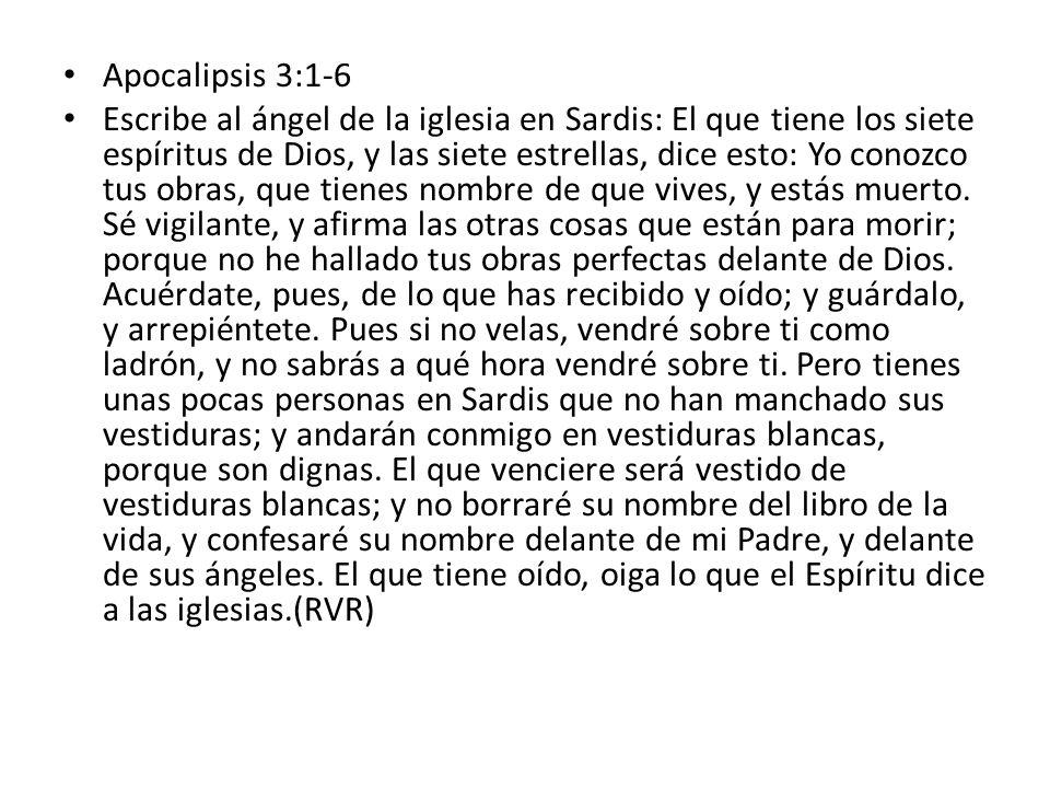 Apocalipsis 3:1-6 Escribe al ángel de la iglesia en Sardis: El que tiene los siete espíritus de Dios, y las siete estrellas, dice esto: Yo conozco tus