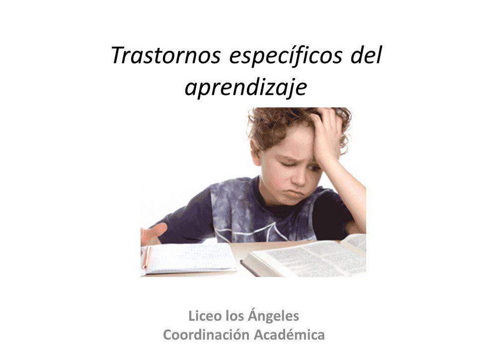 Trastornos específicos del aprendizaje Liceo los Ángeles Coordinación Académica