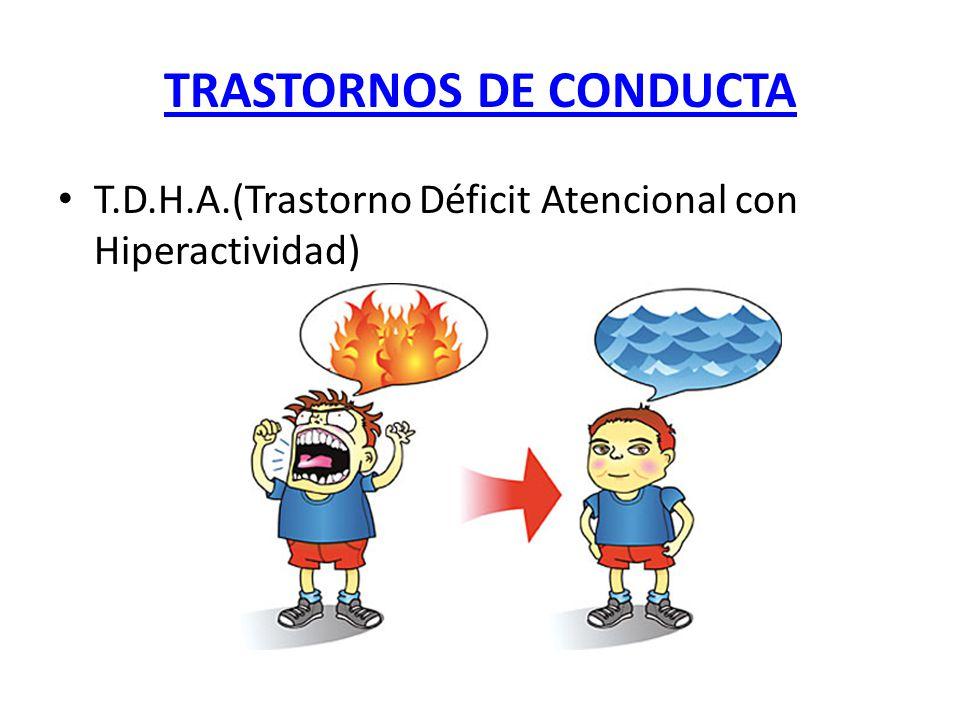TRASTORNOS DE CONDUCTA T.D.H.A.(Trastorno Déficit Atencional con Hiperactividad)