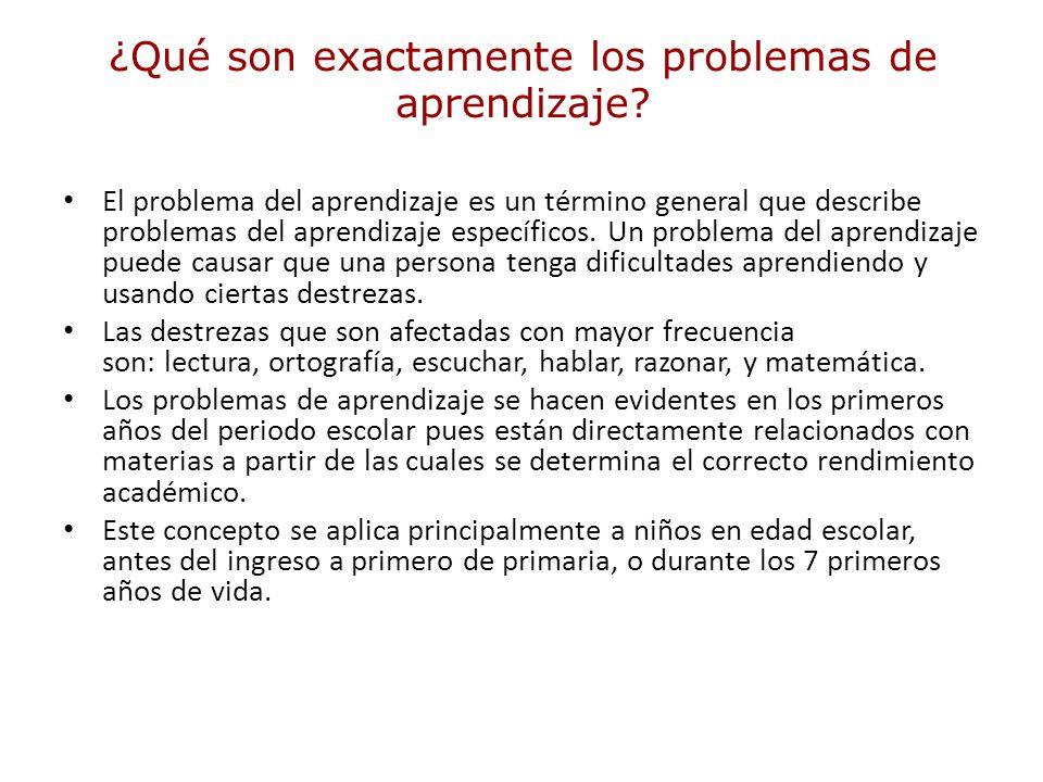 ¿Qué son exactamente los problemas de aprendizaje? El problema del aprendizaje es un término general que describe problemas del aprendizaje específico