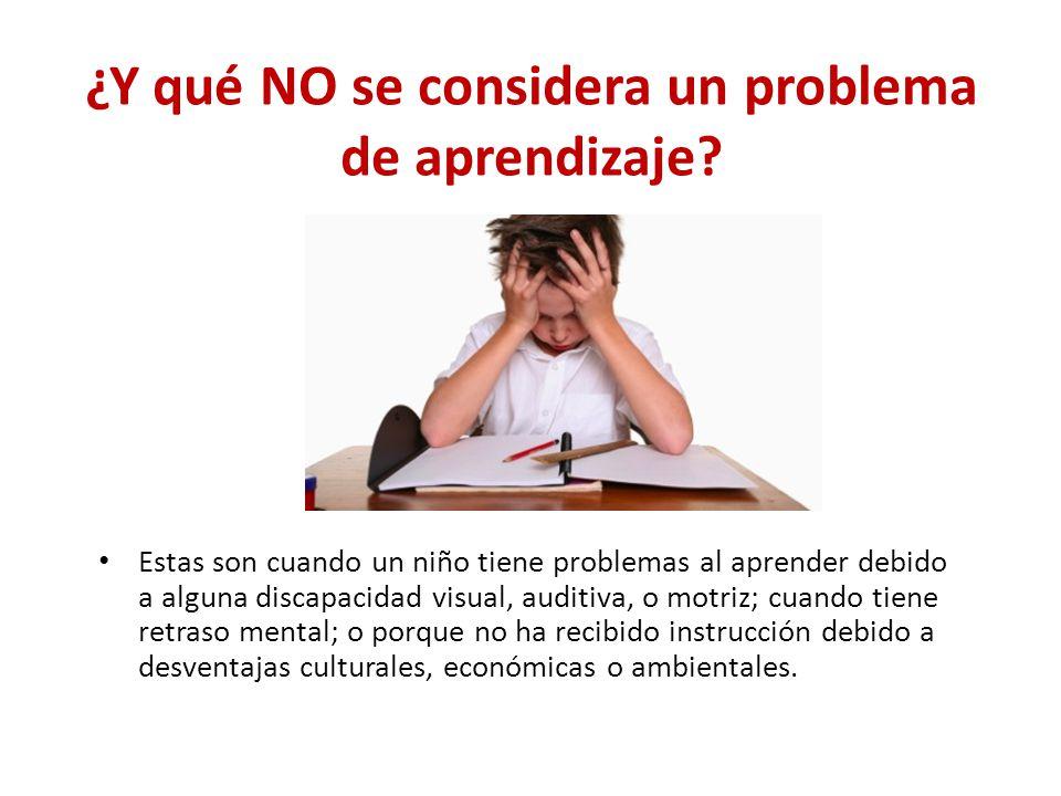 ¿Y qué NO se considera un problema de aprendizaje? Estas son cuando un niño tiene problemas al aprender debido a alguna discapacidad visual, auditiva,