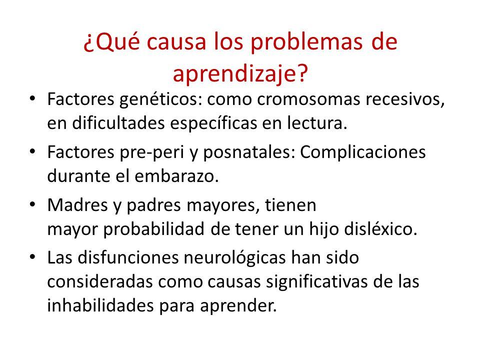 ¿Qué causa los problemas de aprendizaje? Factores genéticos: como cromosomas recesivos, en dificultades específicas en lectura. Factores pre-peri y po