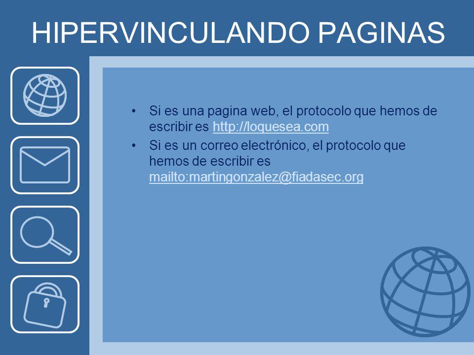 HIPERVINCULANDO PAGINAS Si es una pagina web, el protocolo que hemos de escribir es http://loquesea.comhttp://loquesea.com Si es un correo electrónico, el protocolo que hemos de escribir es mailto:martingonzalez@fiadasec.org mailto:martingonzalez@fiadasec.org