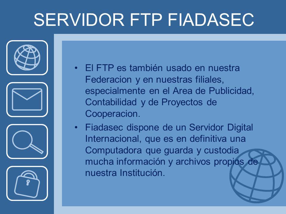SERVIDOR FTP FIADASEC El FTP es también usado en nuestra Federacion y en nuestras filiales, especialmente en el Area de Publicidad, Contabilidad y de Proyectos de Cooperacion.