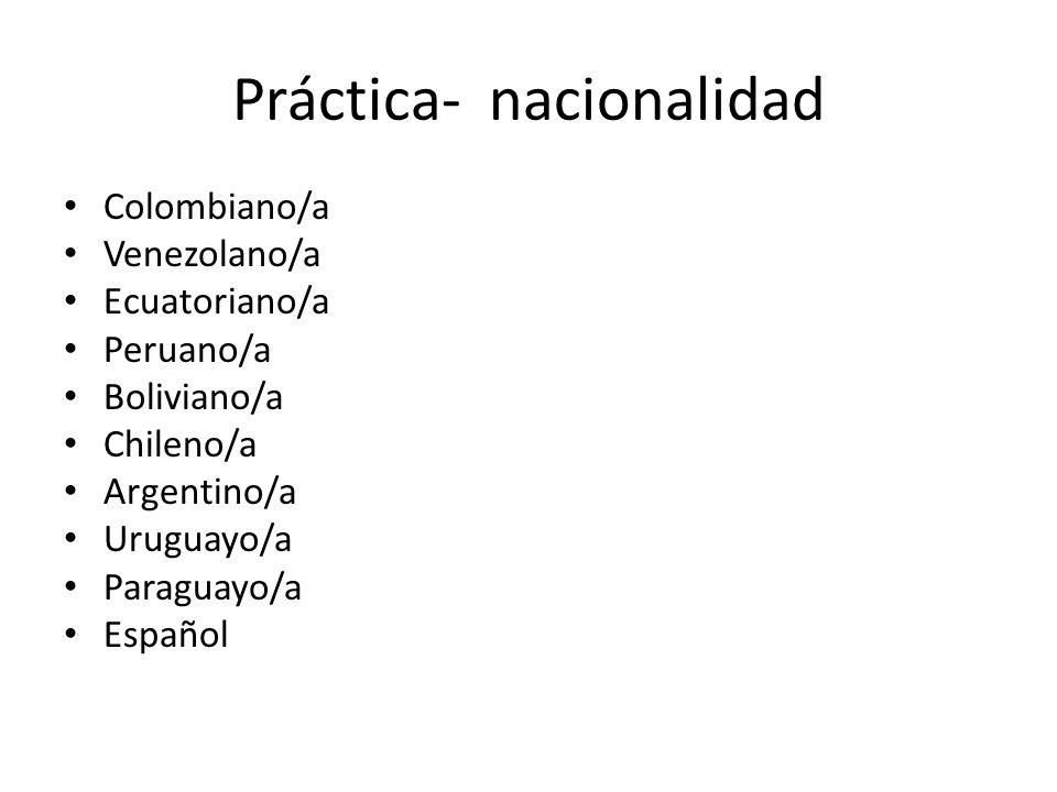 Práctica- nacionalidad Estadounidense /norteamericano/a Mexicano/a Guatemalteco/a Hondureño/a Salvadoreño/a Nicaragüense Costarricense Panameño/a Cuba