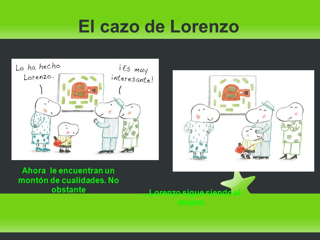 El cazo de Lorenzo Por fin, Lorenzo puede jugar con los demás.