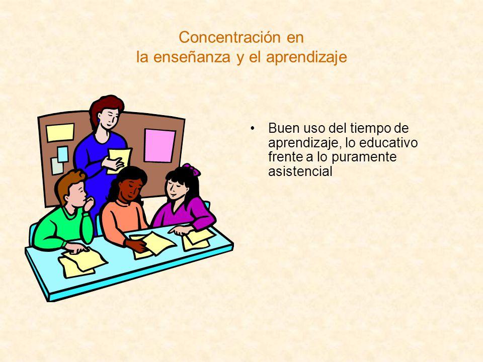 Concentración en la enseñanza y el aprendizaje Buen uso del tiempo de aprendizaje, lo educativo frente a lo puramente asistencial