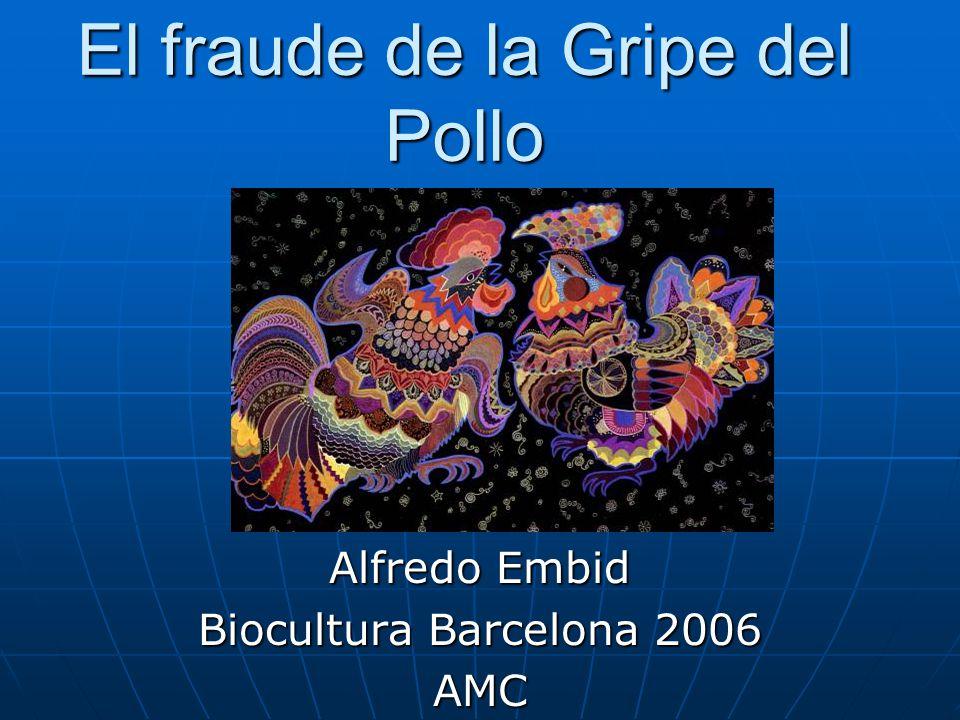 El fraude de la Gripe del Pollo Alfredo Embid Biocultura Barcelona 2006 AMC