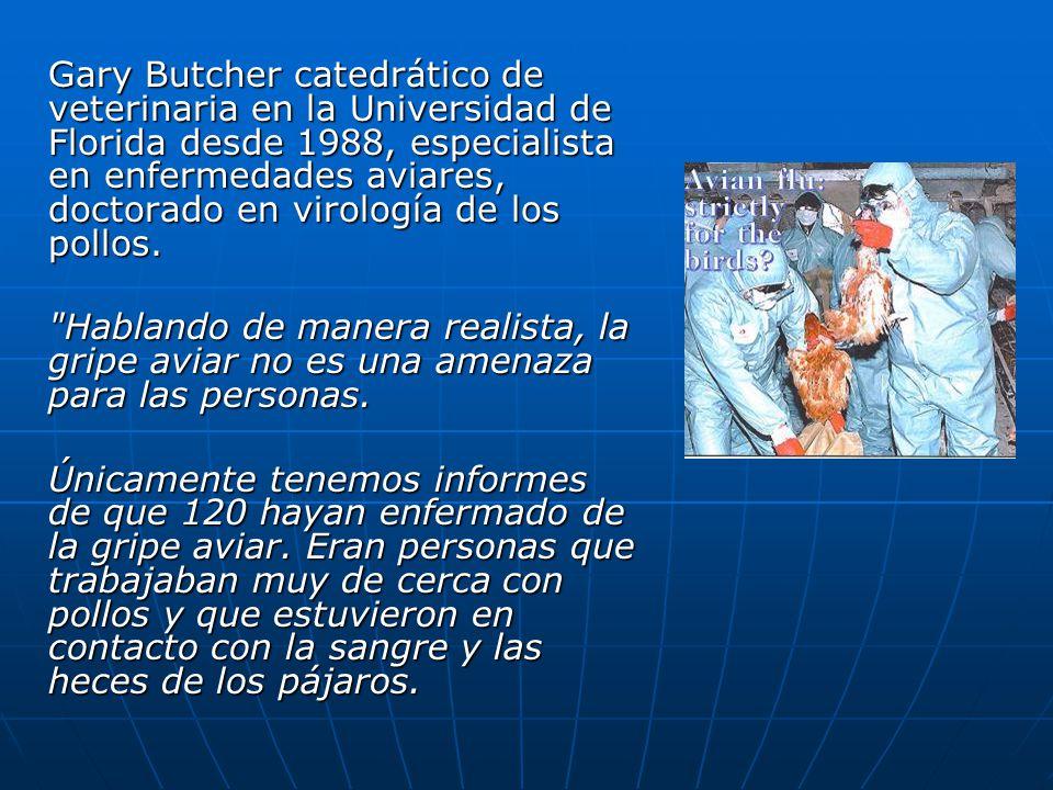 Gary Butcher catedrático de veterinaria en la Universidad de Florida desde 1988, especialista en enfermedades aviares, doctorado en virología de los p